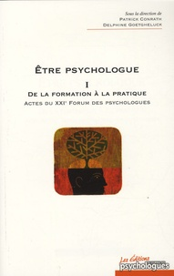 Delphine Goetgheluck et Patrick Conrath - Etre psychologue - Tome 1, De la formation à la pratique - Actes du XXIe Forum des psychologues.