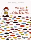 Delphine Gravier-Bradeddine et Séverine Cordier - Mon petit monde en couleurs.