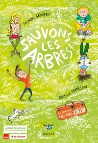 Delphine Grinberg et Bertille Mennesson - Sauvons les arbres !.