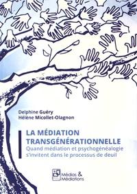Delphine Guéry et Hélène Micollet-Olagnon - La médiation transgénérationnelle - Quand médiation et psychogénéalogie s'invitent dans le processus de deuil.