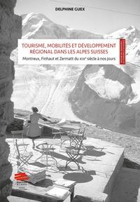 Tourisme, mobilités et développement régional dans les Alpes Suisses : mise en scène et valeur territoriale - Montreux, Finhaut et Zermatt du XIXe siècle à nos jours.pdf