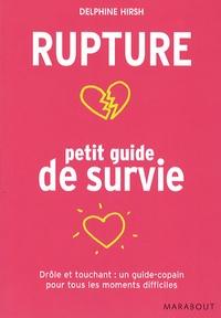 Delphine Hirsh - Rupture : petit guide de survie.