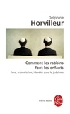 Delphine Horvilleur - Comment les rabbins font les enfants ? - Sexe, transmission, identité dans le judaïsme.