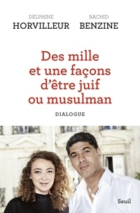 Delphine Horvilleur et Rachid Benzine - Des mille et une facons d'être juif ou musulman - Dialogue.