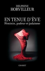 En tenue d'Eve- Féminin, pudeur et judaïsme - Delphine Horvilleur |