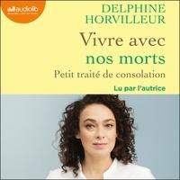 Delphine Horvilleur - Vivre avec nos morts - Petit traité de consolation.