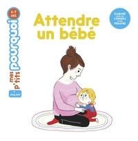Delphine Huguet et Charlotte Roederer - Attendre un bébé.