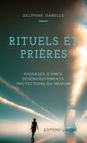 Delphine Isabelle - Rituels et prières - Passages d'âmes, désenvoûtements, protection du médium.