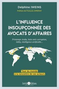 Ebook télécharge le format pdf L'influence insoupçonnée des avocats d'affaires  - Printemps arabe, lutte anti-corruption, lobby, intelligence artificielle... Tour du monde à la rencontre de ces acteurs