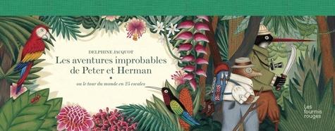 Delphine Jacquot - Les aventures improbables de Peter et Herman - Ou le tour du monde en 25 escales.