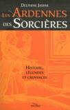 Delphine Jaspar - Les Ardennes des sorcières - Histoire, légendes et croyances.