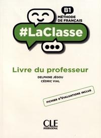 Delphine Jégou et Cédric Vial - Méthode de français B1 - Livre du professeur.
