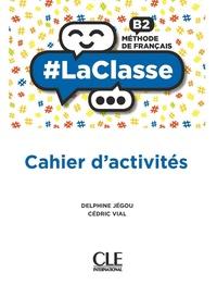 Delphine Jégou et Cédric Vial - Méthode de français B2 - Cahier d'activités.