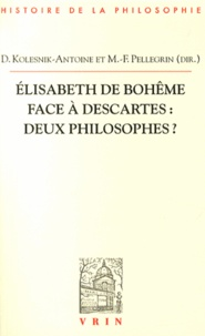 Delphine Kolesnik-Antoine et Marie-Frédérique Pellegrin - Elisabeth de Bohême face à Descartes : deux philosophes ?.