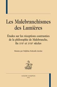 Delphine Kolesnik-Antoine - Les malebranchismes des Lumières - Etudes sur les réceptions contrastées de la philosophie de Malebranche, fin XVIIe et XVIIIe siècles.