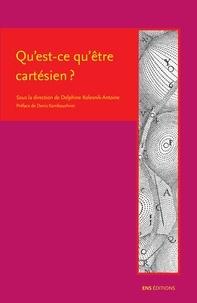 Delphine Kolesnik-Antoine - Qu'est-ce qu'être cartésien ?.