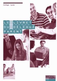 Delphine Korzetz et Jean-Marc Cimino - Le livret du délégué parent - Vie scolaire : collège-lycée.