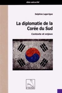 Delphine Lagarrigue - La diplomatie de la Corée du Sud - Contexte et enjeux.