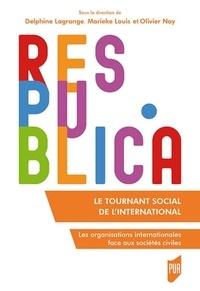 Delphine Lagrange et Marieke Louis - Le tournant social de l'international - Les organisations internationales face aux sociétés civiles.
