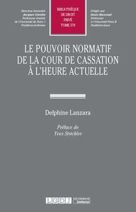 Delphine Lanzara - Le pouvoir normatif de la Cour de Cassation à l'heure actuelle.