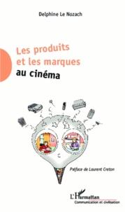 Delphine Le Nozach - Les produits et les marques au cinéma.