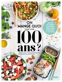 Delphine Lebrun et Emmanuelle Jumeaucourt - On mange quoi pour vivre 100 ans ? - Toutes les bonnes habitudes pour vivre longtemps et en forme.