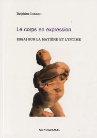 Delphine Leggio - Le corps en expression - Essai sur la matière et l'intime.