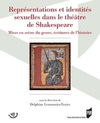 Delphine Lemonnier-Texier - Représentations et identités sexuelles dans le théâtre de Shakespeare - Mises en scène du genre, écritures de l'histoire.