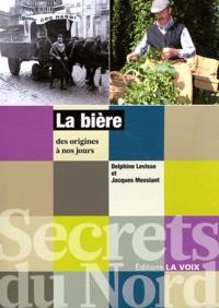 Delphine Levisse et Jacques Messiant - La bière des origines à nos jours.