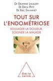 Delphine Lhuillery et Erick Petit - Tout sur l'endométriose - Soulager la douleur, soigner la maladie.