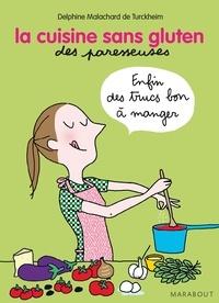 Delphine Malachard de Turckheim - La cuisine sans gluten pour les paresseuses.
