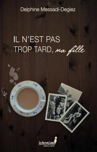Delphine Messadi-Degiez - Il n'est pas trop tard, ma fille.