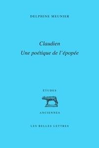 Delphine Meunier - Claudien : une poétique de l'épopée.