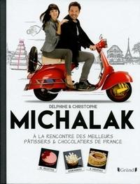 Delphine Michalak et Christophe Michalak - A la rencontre des meilleurs pâtissiers et chocolatiers de France.