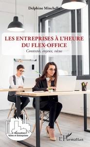Delphine Minchella - Les entreprises à l'heure du flex-office - Contextes, enjeux, vécus.