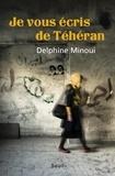 Delphine Minoui - Je vous écris de Téhéran.