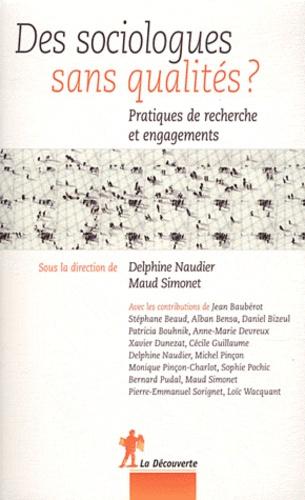Delphine Naudier et Maud Simonet - Des sociologues sans qualités ? - Pratiques de recherche et engagements.