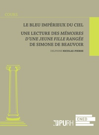 Delphine Nicolas-Pierre - Le bleu impérieux du ciel - Une lecture des Mémoires d'une jeune fille rangée de Simone de Beauvoir.