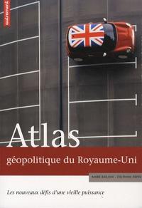 Delphine Papin et Mark Bailoni - Atlas géopolitique du Royaume-Uni - Les nouveaux défis d'une vieille puissance.