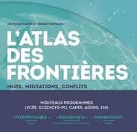 Delphine Papin et Bruno Tertrais - L'atlas des frontières - Murs, conflits, migrations.