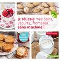 Delphine Paslin - Je réussis mes pains, yaourts, fromages... sans machine !.