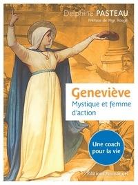 Delphine Pasteau - Geneviève - Mystique et femme d'action. Une coach pour la vie.