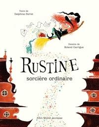 Delphine Perret et Roland Garrigue - Rustine, sorcière ordinaire.
