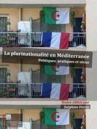 Delphine Perrin - La plurinationalité en Méditerranée occidentale - Politiques, pratiques et vécus.