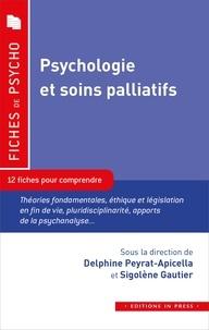 Delphine Peyrat-Apicella et Sigolène Gautier - Psychologie et soins palliatifs - 12 fiches pour comprendre.