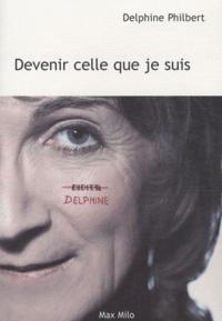 Delphine Philbert - Devenir celle que je suis.