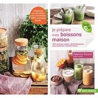 Delphine Pocard - Je prépare mes boissons maison - 100 recettes saines, rafraîchissantes, nourrissantes, réconfortantes.