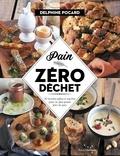 Delphine Pocard - Pain zéro déchet - 56 recettes salées et sucrées pour ne plus jamais jeter de pain.