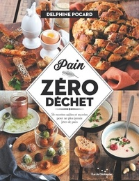 Pain zéro déchet - 56 recettes salées et sucrées pour ne plus jamais jeter de pain.pdf