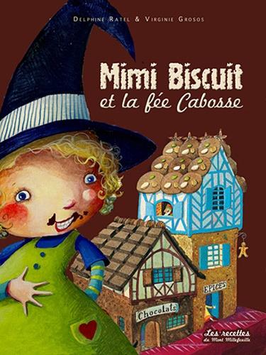 Delphine Ratel et Virginie Grosos - Mimi Biscuit et la fée Cabosse.